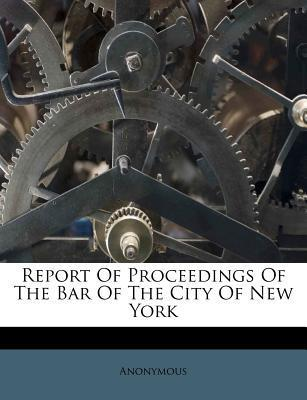Report of Proceedings of the Bar of the City of New York