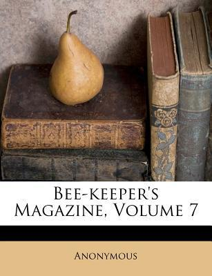 Bee-Keeper's Magazine, Volume 7