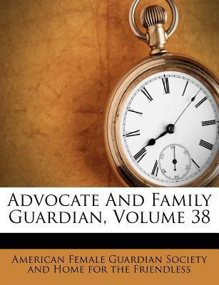 Advocate and Family Guardian, Volume 38