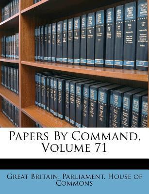 Papers by Command, Volume 71