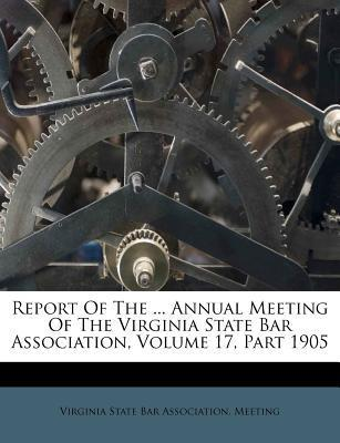 Report of the ... Annual Meeting of the Virginia State Bar Association, Volume 17, Part 1905