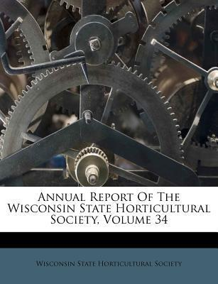 Annual Report of the Wisconsin State Horticultural Society, Volume 34