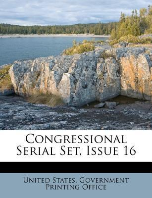 Congressional Serial Set, Issue 16