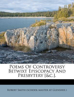 Poems of Controversy Betwixt Episcopacy and Presbytery [&C.].