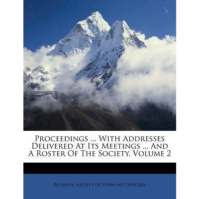 Proceedings ... with Addresses Delivered at Its Meetings ... and a Roster of the Society, Volume 2