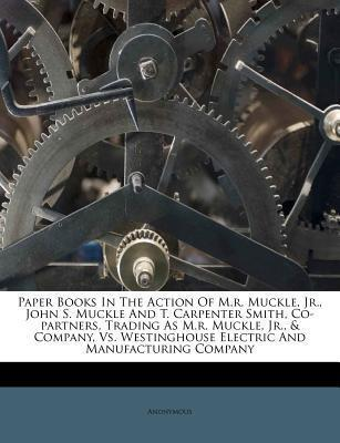 Paper Books in the Action of M.R. Muckle, Jr., John S. Muckle and T. Carpenter Smith, Co-Partners, Trading as M.R. Muckle, Jr., & Company, vs. Westinghouse Electric and Manufacturing Company