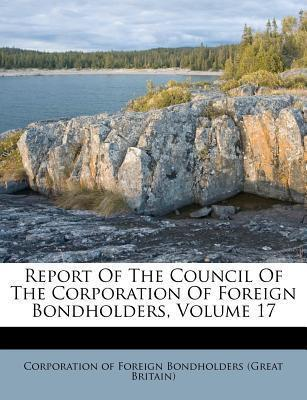 Report of the Council of the Corporation of Foreign Bondholders, Volume 17