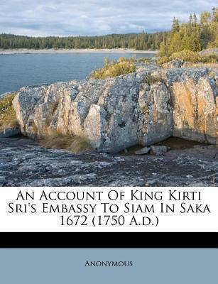 An Account of King Kirti Sri's Embassy to Siam in Saka 1672 (1750 A.D.)