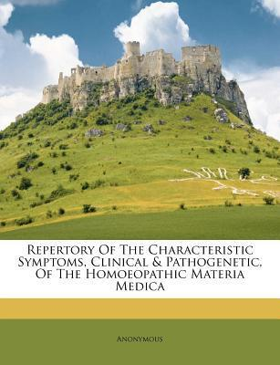 Repertory of the Characteristic Symptoms, Clinical & Pathogenetic, of the Homoeopathic Materia Medica