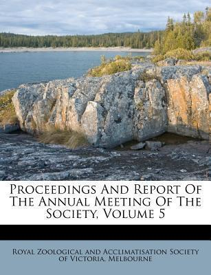 Proceedings and Report of the Annual Meeting of the Society, Volume 5