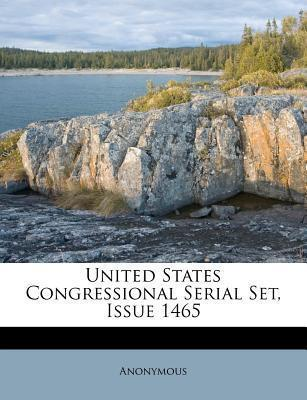 United States Congressional Serial Set, Issue 1465