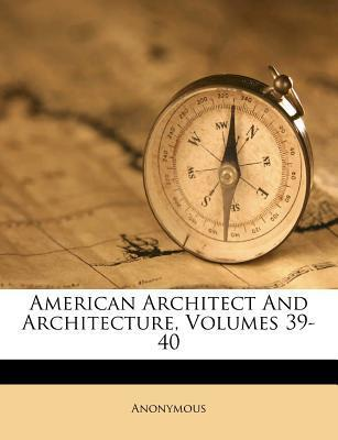 American Architect and Architecture, Volumes 39-40