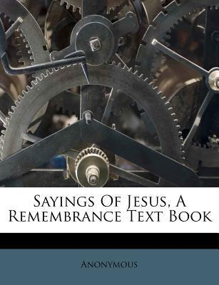 Sayings of Jesus, a Remembrance Text Book