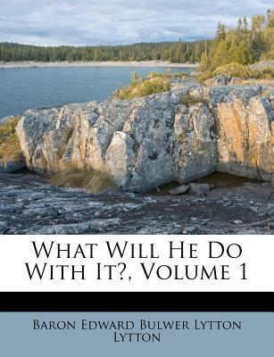 What Will He Do with It?, Volume 1
