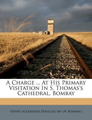 A Charge ... at His Primary Visitation in S. Thomas's Cathedral, Bombay