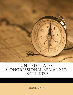 United States Congressional Serial Set, Issue 4079