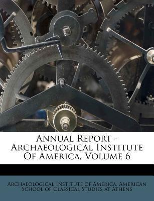 Annual Report - Archaeological Institute of America, Volume 6