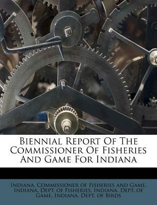 Biennial Report of the Commissioner of Fisheries and Game for Indiana