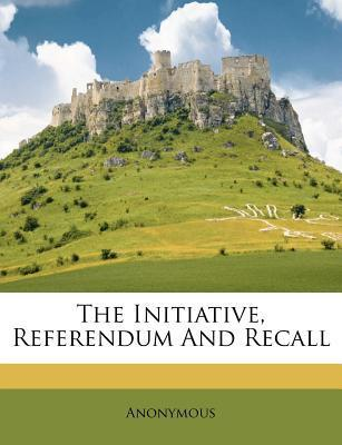 The Initiative, Referendum and Recall