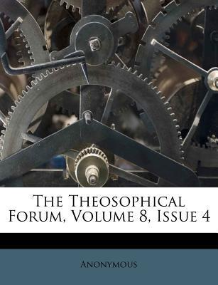The Theosophical Forum, Volume 8, Issue 4