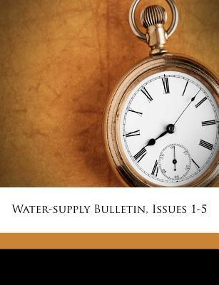 Water-Supply Bulletin, Issues 1-5