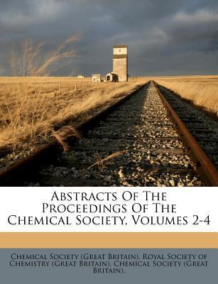 Abstracts of the Proceedings of the Chemical Society, Volumes 2-4