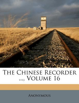 The Chinese Recorder ..., Volume 16