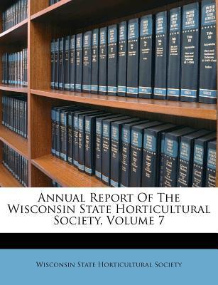 Annual Report of the Wisconsin State Horticultural Society, Volume 7