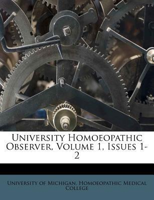University Homoeopathic Observer, Volume 1, Issues 1-2