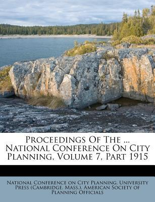 Proceedings of the ... National Conference on City Planning, Volume 7, Part 1915
