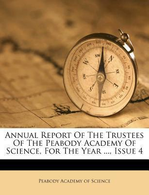 Annual Report of the Trustees of the Peabody Academy of Science, for the Year ..., Issue 4