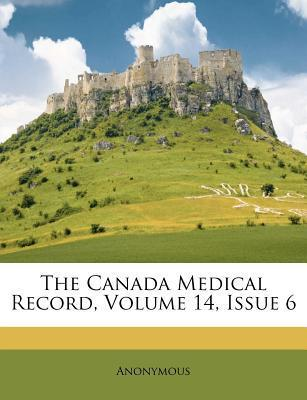 The Canada Medical Record, Volume 14, Issue 6