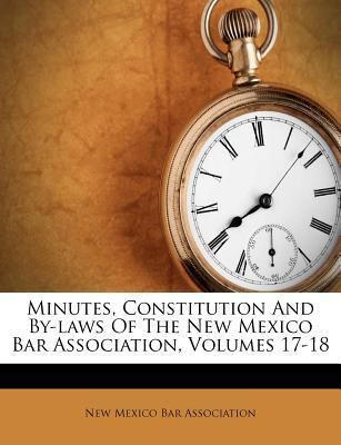 Minutes, Constitution and By-Laws of the New Mexico Bar Association, Volumes 17-18