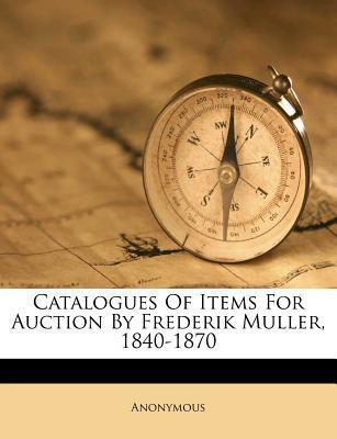 Catalogues of Items for Auction by Frederik Muller, 1840-1870