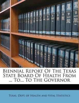 Biennial Report of the Texas State Board of Health from ... To... to the Governor