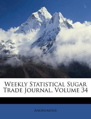 Weekly Statistical Sugar Trade Journal, Volume 34