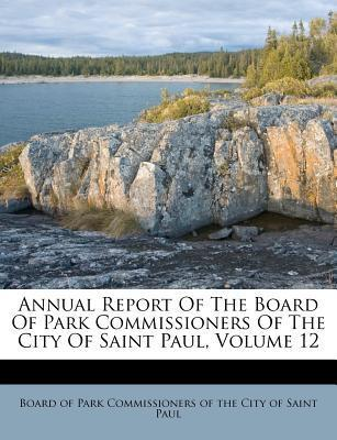 Annual Report of the Board of Park Commissioners of the City of Saint Paul, Volume 12