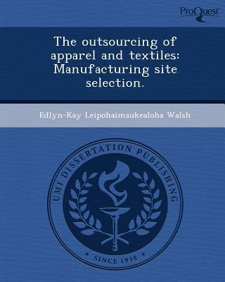 The Outsourcing of Apparel and Textiles: Manufacturing Site Selection