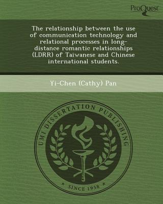 The Relationship Between the Use of Communication Technology and Relational Processes in Long-Distance Romantic Relationships (Ldrr) of Taiwanese and