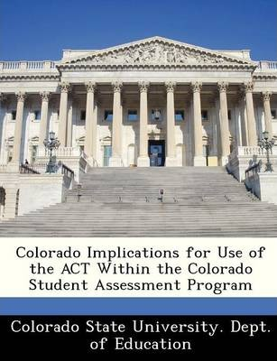 Colorado Implications for Use of the ACT Within the Colorado Student Assessment Program