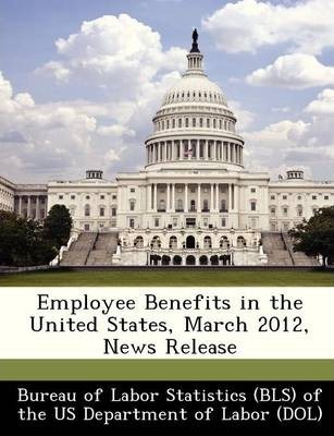Employee Benefits in the United States, March 2012, News Release