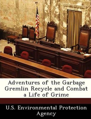 Adventures of the Garbage Gremlin Recycle and Combat a Life of Grime