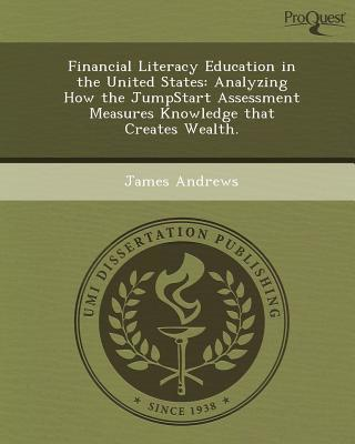 Financial Literacy Education in the United States Analyzing How the Jumpstart Assessment Measures Knowledge That Creates Wealth