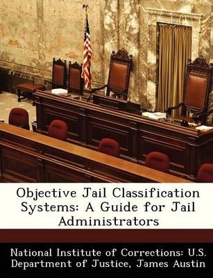 Objective Jail Classification Systems : A Guide for Jail Administrators
