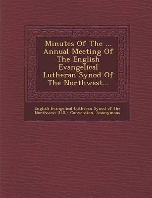 Minutes of the ... Annual Meeting of the English Evangelical Lutheran Synod of the Northwest...