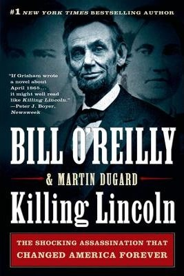 Killing Lincoln : The Shocking Assassination That Changed America