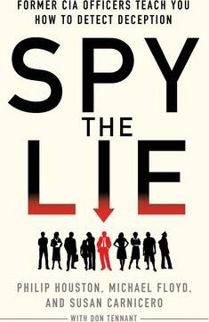 Spy the Lie : Former CIA Officers Teach You How to Detect When Someone is Lying