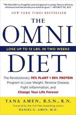The Omni Diet : The Revolutionary 70% Plant + 30% Protein Program to Lose Weight, Reverse Disease, Fight Inflammation, and Change Your Life Forever – Tana Amen
