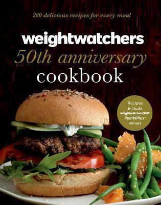 Weight Watchers 50th Anniversary Cookbook : 280 Delicious Recipes for Every Meal