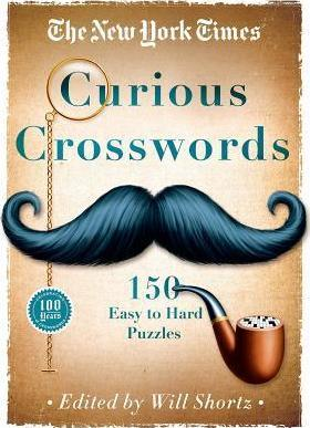 The New York Times Curious Crosswords  150 Easy to Hard Puzzles
